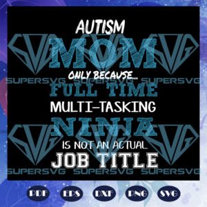 Autism mom only because full time multi tasking ninja is not an actual job title mothers day svg md