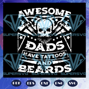 Awesome dads have tattoos and beards svg md