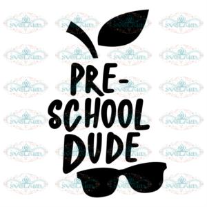 Pre School Dude Svg, Back To Shool Svg, Pre school Svg, Pre school