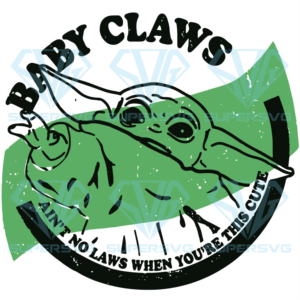 Baby claws aint no laws when youre this cute svg bb nd