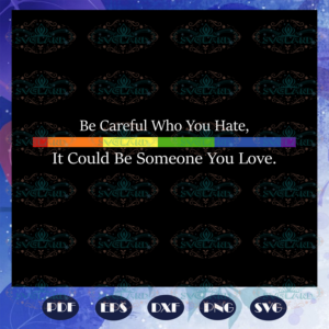 Be careful who you hate, rainbow heart svg,lgbt svg, lesbian gift