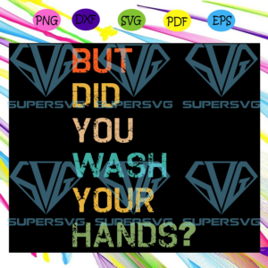 But did you wash your hands svg td