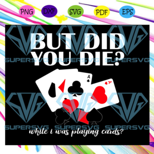 But did you die while i was playing card trending svg td