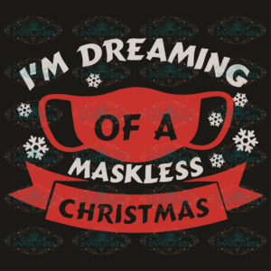 I Am Dreaming Of A Maskless Christmas Svg, Christmas Svg, Mask Svg,
