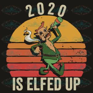2020 Is Elfed Up Svg, Christmas Svg, Elf Svg, Christmas Elf Svg,