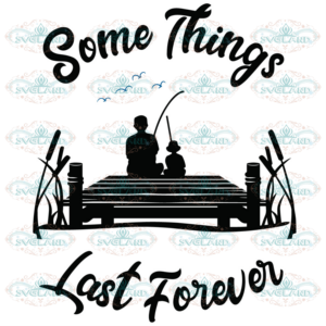 Somethings Last Forever Svg, Fathers Day Svg, Dad Svg, Father And Son