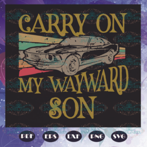 Carry On My Wayward Son Svg, Fathers Day Svg, Father Son Svg, Dad And