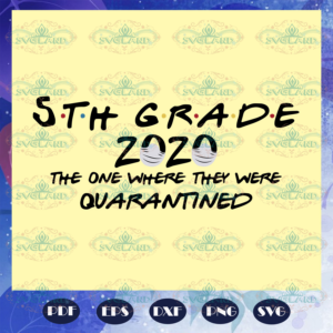 5th grade 2020 the one where they were quarantined 5th grade 2020 svg BS28072020