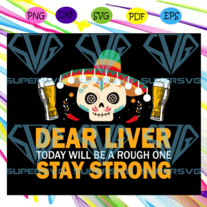 Dear liver stay strong beer drinking shirt dear liver shut up may contain alcohol bartender svg td