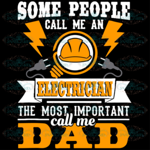 Some People Call Me An Electrician The Most Important Call Me Dad