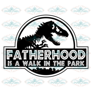 Fatherhood is a walk in the park svg free, jurrassic park svg, dad