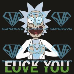 Fuck You Love You Svg, Trending Svg, Rick Sanchez Svg, Rick Sanchez