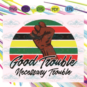 Good Trouble Necessary Trouble Svg BG210526HL122