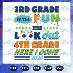 3rd Grade Was Fun But Look Out 4th Grade Here I Come Svg BS27072020