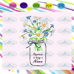 Happiness is being a nana svg, mothers day svg, mothers day gift,
