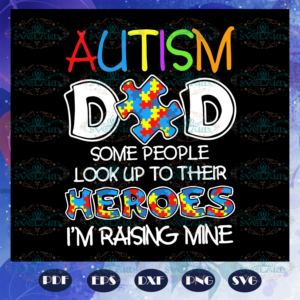 Autism Dad Some People Look Up To Their Heroes Svg AU28072020
