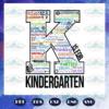 K is for kindergarten first day of school kindergarten svg BS28072020