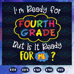 Im Ready For Fourth Grade Svg BS210525TH11