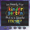 Im Ready For Kindergarten But Is It Ready For Me Svg BS210525TH14
