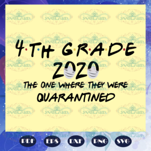 4th grade 2020 the one where they were quarantined 4th grade 2020 svg BS28072020
