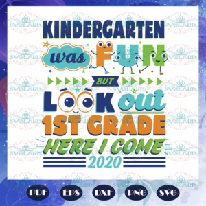 Kindergarten Was Fun But Look Out 1st Grade Here I Come Svg BS27072020