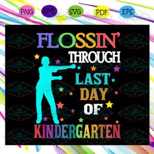 Flossin through last day of kindergarten graduation svg BS22072020