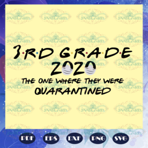 3rd grade 2020 the one where they were quarantined 3rd grade 2020 svg BS28072020