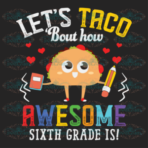 Lets Taco Bout How Awesome Sixth Grade 100th Days svg BS01082020