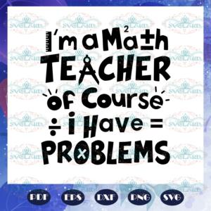 I am a math teacher of course i have problems math svg BS27072020