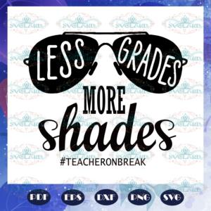 Less grades more shades summer vacation summer vacation gift hello summer summer svg BS27072020