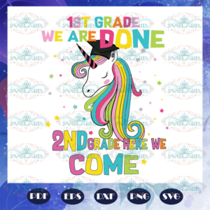 1st grade we are done 2nd grade here we come svg BS27072020
