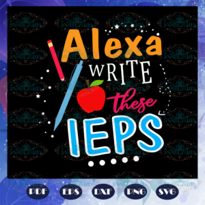 Alexa write these ieps Sped Life Sped Teacher Special needs teacher life sped crew teacher crew special needs crew trending svg BS28072020