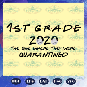 1st grade 2020 the one where they were quarantined 1st grade 2020 svg BS28072020