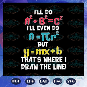 I will do but that is where I draw the line funny math math teacher gift back to school math shirt love math funny math gift math major math student trending svg BS27072020