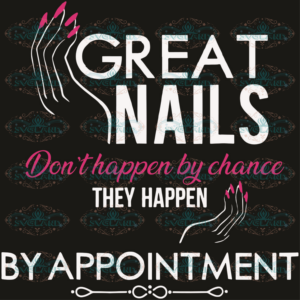 Great nails dont happen by chance they happen by appointment svg,
