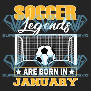 Soccer Legend Are Born In January Svg, Birthday Svg, Sport Svg,