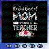 The Best Kind Of Mom Raises A Teacher Svg BS27072020