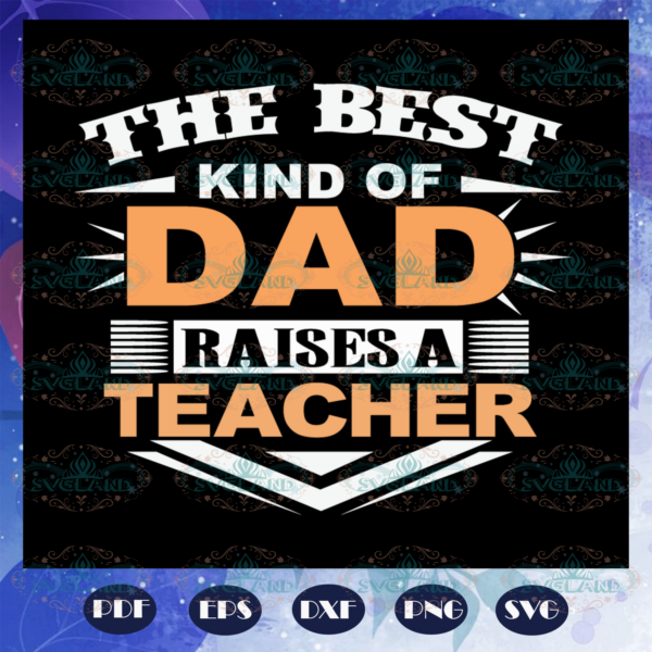The best kind of dad raises a teacher fathers day svg BS28072020