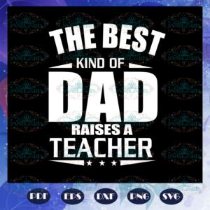 The best kind of dad raises a teacher svg BS28072020