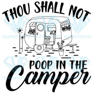 Thou shall not poop in the camper svg ca td