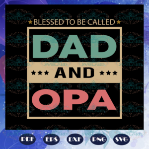 Blessed to be called dad and opa, fathers day gift svg, papa svg,