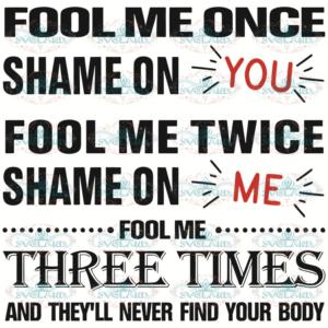 Fool Me Once Shame On You Svg, Trending Svg, Fool Me Svg, Shame On