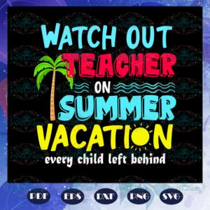 Watch out teacher on summer vacation teacher svg BS2707202016