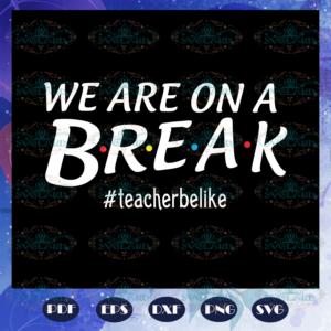 We are on a break teacher be like teacher svg BS27072020