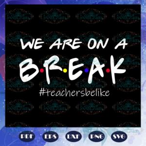 We are on a break teacher svg BS27072020