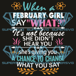 When a february girl say what svg bd
