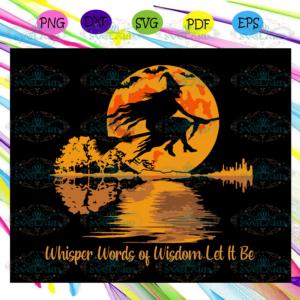 Whisper words of wisdom let it be SVG, Halloween gift, Halloween