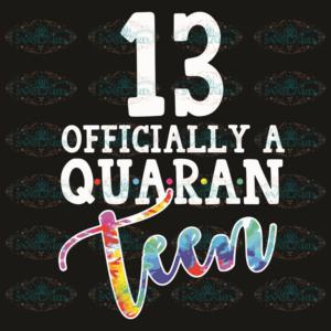13 Officially A Quaran Tun Svg, Birthday Svg, 13 Officially A Quaran