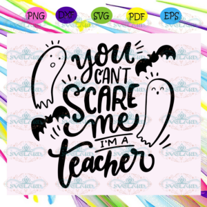 You can't scare me I'm a teacher,Halloween svg, Halloween gift,