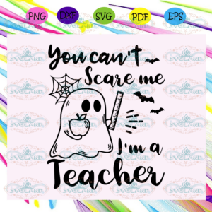 You can't scare me I'm a teacher holding apple ruler,Halloween svg,